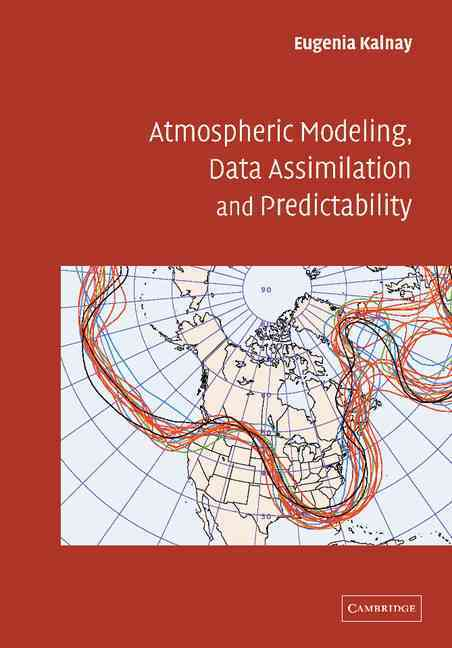 Atmospheric Modeling, Data Assimilation and Predictability By Kalnay, Eugenia